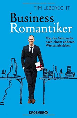 Business-Romantiker: Von der Sehnsucht nach einem anderen Wirtschaftsleben