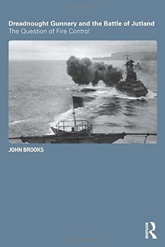 Dreadnought Gunnery and the Battle of Jutland: The Question of Fire Control (Cass Series: Naval Policy and History)