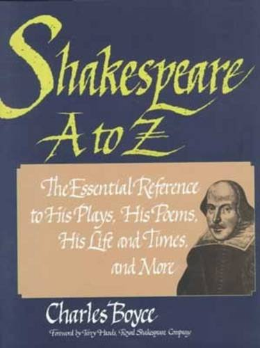 Shakespeare A to Z: The Essential Reference to His Plays, His Poems, His Life and Times, and More (Literary A to Z) by Charles Boyce, David Allen White