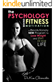 The Psychology Behind Fitness Motivation: A Revolutionary New Program to Lose Weight and Stay Fit For Life: Exercise Motivation, Exercise Psychology, Workout Motivation, Get Motivated to Exercise