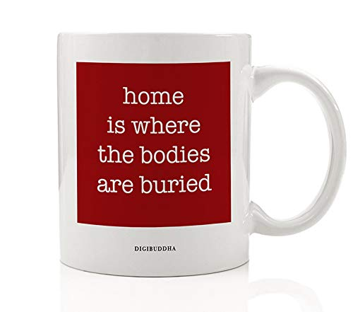 HOME IS WHERE THE BODIES ARE BURIED Coffee Mug Dark Humor Gift Idea Grim Reaper Present for Halloween Christmas Birthday Family Friend Office Coworker 11oz Ceramic Beverage Tea Cup Digibuddha -