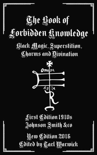 The Book of Forbidden Knowledge: Black Magic, Superstition, Charms, and Divination (Magic Formula)