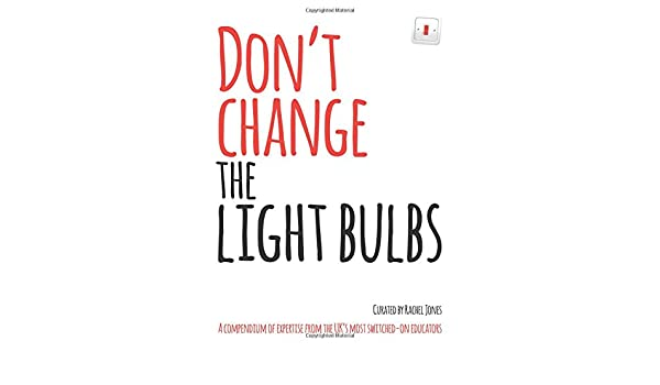 Dont change the light bulbs a compendium of expertise from the dont change the light bulbs a compendium of expertise from the uks most switched on educators andy lewis rachel w jones 9781781352113 amazon fandeluxe Choice Image