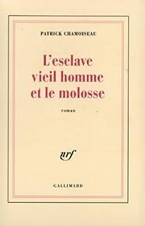 L'esclave vieil homme et le molosse : roman, Chamoiseau, Patrick