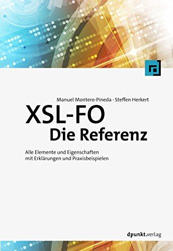 XSL-FO - Die Referenz: Alle Elemente und Eigenschaften mit Erklärungen und Praxisbeispielen (German Edition)