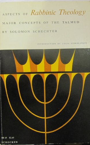 Aspects of Rabbinic Theology:  Major Concepts of the Talmud