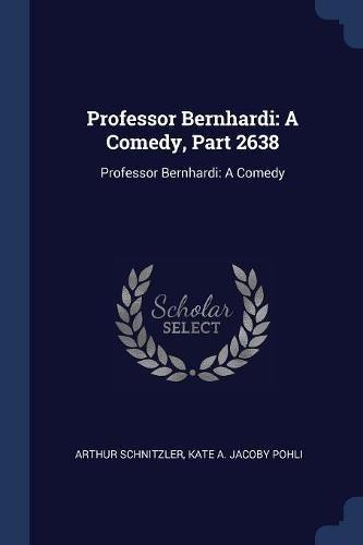 Professor Bernhardi: A Comedy, Part 2638: Professor Bernhardi: A Comedy