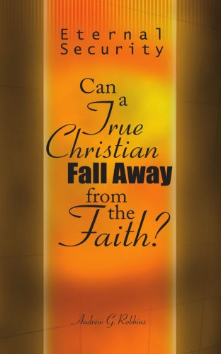 Eternal Security: Can a True Christian Fall Away from the Faith?