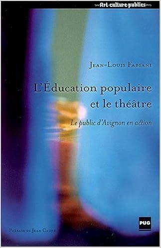 En ligne téléchargement L'Education populaire et le théâtre : Le public d'Avignon en action pdf, epub ebook