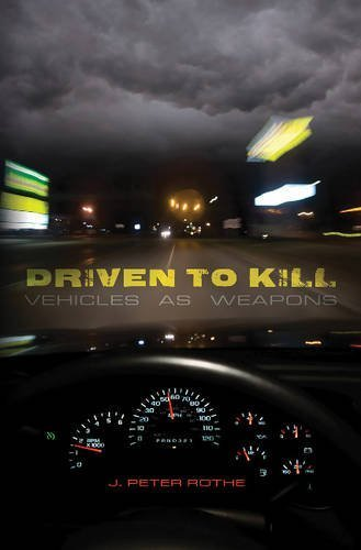 Driven to Kill: Vehicles as Weapons by J. Peter Rothe (2004-10-30)