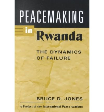 Peacemaking in Rwanda: The Dynamics of Failure (Project of the International Peace Academy)