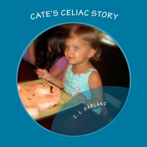Download Cate's Celiac Story: A Journey of Understanding Celiac and Discovering Healthy Gluten-Free Foods PDF