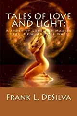 Tales Of Love and Light:: A Story of Love and Magick, Here, Now, And All Ways Paperback