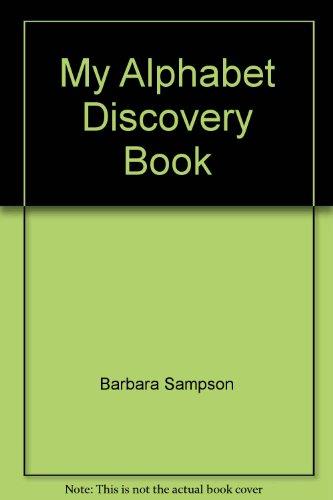 My Alphabet Discovery Book Barbara Sampson