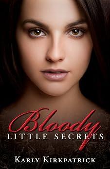Bloody Little Secrets (Book 1 of the Bloody Little Secrets Series) by [Kirkpatrick, Karly]