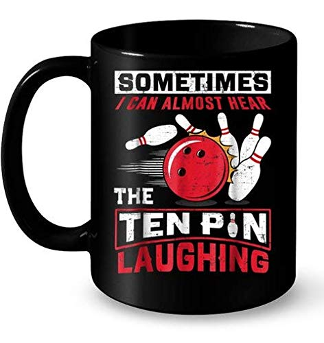 Sometimes I Can Almost Hear The Ten Pin Laughing Funny Bowling Muqs 11OZ Coffee -