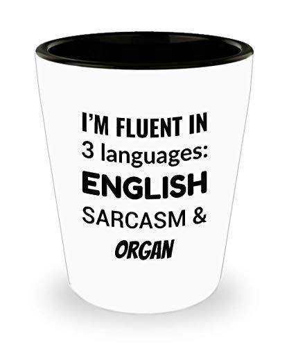 ORGAN Shot Glass - I'm Fluent In 3 Languages - English Sarcasm and Organ -