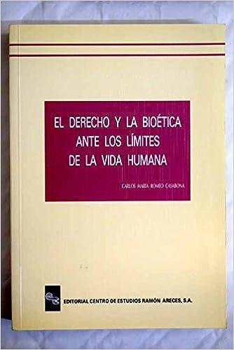 El derecho y la bioética ante los límites de la vida humana (Spanish Edition): Carlos María Romeo Casabona: 9788480041362: Amazon.com: Books