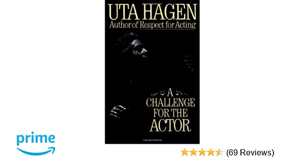 A Challenge For The Actor: Uta Hagen: 9780684190402: Amazon