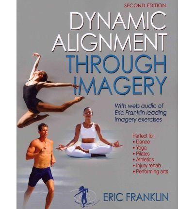 Dynamic Alignment Through Imagery - 2nd Edition (Revised) [ Dynamic Alignment Through Imagery - 2nd Edition (Revised) by Franklin, Eric N ( Author ) Paperback Jan- 2012 ] Paperback Jan- 31- 2012 (Dynamic Alignment)