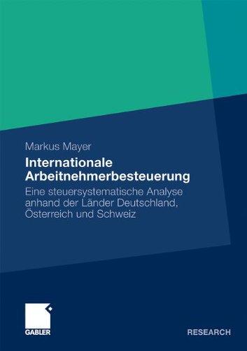 Internationale Arbeitnehmerbesteuerung: Eine steuersystematische Analyse anhand der Länder Deutschland, Österreich und Schweiz (German Edition)