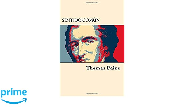 Sentido Comun (Spanish Edition): Thomas Paine: 9781546822332: Amazon.com: Books