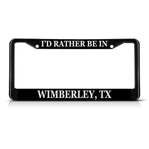 Metal License Plate Frame Solid Insert I'd Rather Be in Wimberley, Tx Car Auto Tag Holder - Black 2 Holes, One Frame (Wimberley Tx)