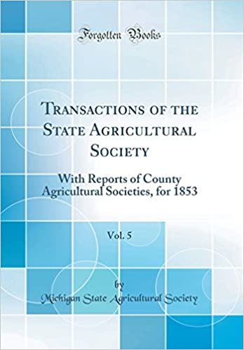 Book Transactions of the State Agricultural Society, Vol. 5: With Reports of County Agricultural Societies, for 1853 (Classic Reprint)