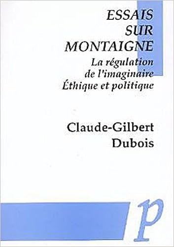 Livre Essais sur Montaigne: La régulation de l'imaginaire, éthique et politique pdf