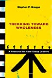 Trekking Toward Wholeness, Stephen P. Greggo, 0830828249