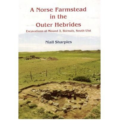 A Norse Farmstead in the Outer Hebrides: Bornais, Excavations at Mound 3, Bornais, South Uist (Cardiff Studies in Archaeology) pdf