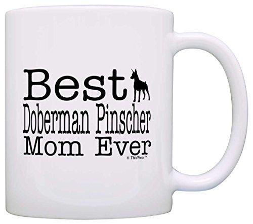 Dog Lover Gift Best Doberman Pinscher Mom Ever Animal Pet Owner Rescue Gift Coffee Mug Tea Cup (Doberman Pinscher)