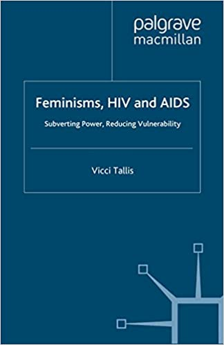 Feminisms, HIV and AIDS: Subverting Power, Reducing Vulnerability