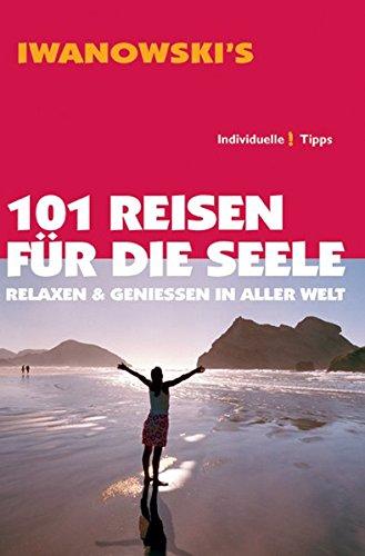 101 Reisen für die Seele: Relaxen und Genießen in aller Welt - Reiseführer von Iwanowski