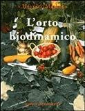 Image de L'orto biodinamico. Verdura, frutta, fiori, prati con il metodo biodinamico