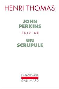 John Perkins / Un Scrupule par Henri Thomas