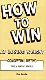 img - for How to Win at Losing Weight: Conceptual Dieting : The 4 Basic Steps book / textbook / text book