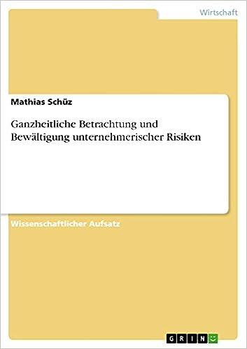 Ganzheitliche Betrachtung und Bewältigung unternehmerischer Risiken (German Edition)
