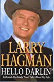 Front cover for the book Hello Darlin': Tall (and Absolutely True) Tales About My Life by Larry Hagman