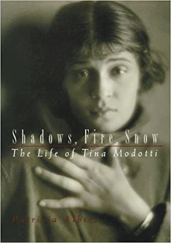 Snow Shadows Fire The Life of Tina Modotti