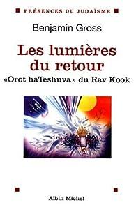 Les Lumières du retour : Orot haTeshuva du Rav Kook par Benjamin Gross