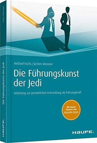 Die Führungskunst der Jedi: Anleitung zur persönlichen Entwicklung als Führungskraft (Haufe Fachbuch)