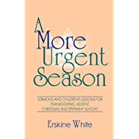 A More Urgent Season: Sermons and Children's Lessons for Thanksgiving, Advent, Christmas and Epiphany Sunday