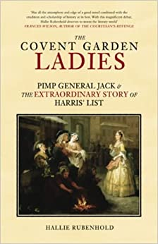 The covent garden ladies pimp general jack and the extraordinary story of harris 39 list for Harris s list of covent garden ladies