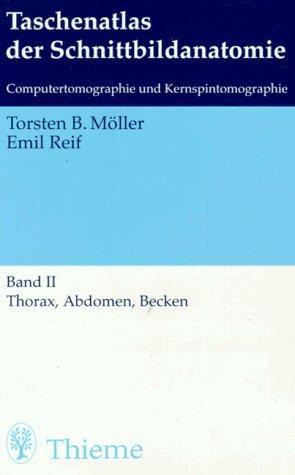 Taschenatlas der Schnittbildanatomie. Computertomographie und Kernspintomographie: Thorax, Abdomen, Becken