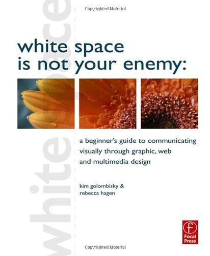 By Rebecca Hagen - White Space is Not Your Enemy: A Beginner's Guide to Communicating Visually through Graphic, Web and Multimedia Design (1st Edition) (2.9.2010)