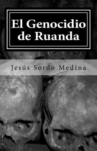 El Genocidio de Ruanda: Para que los vivos no olvidemos a los muertos (Spanish Edition) [Jesus Sordo Medina] (Tapa Blanda)