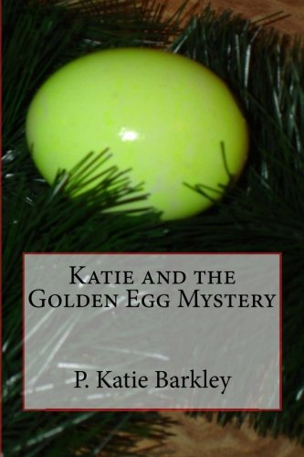 Read Online Katie and the Golden Egg Mystery (Katie Carter Mystery Series) PDF