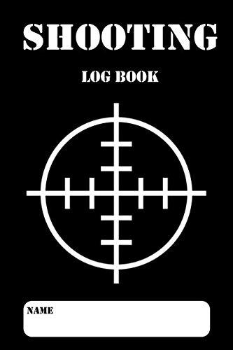 Shooting Log Book: Shooting Logbook,Target,Handloading Logbook,Range Shooting Book,Target Diagrams,Shooting Data,Sport Shooting Record Logbook,Blank Shooters Log (Shooting Journal)