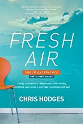 Fresh Air Group Experience Participant's Guide: Trading Stale Spiritual Obligation for a Life-Altering, Energizing, Experience-It-Everyday Relationship with God by Chris Hodges (September 12,2013)